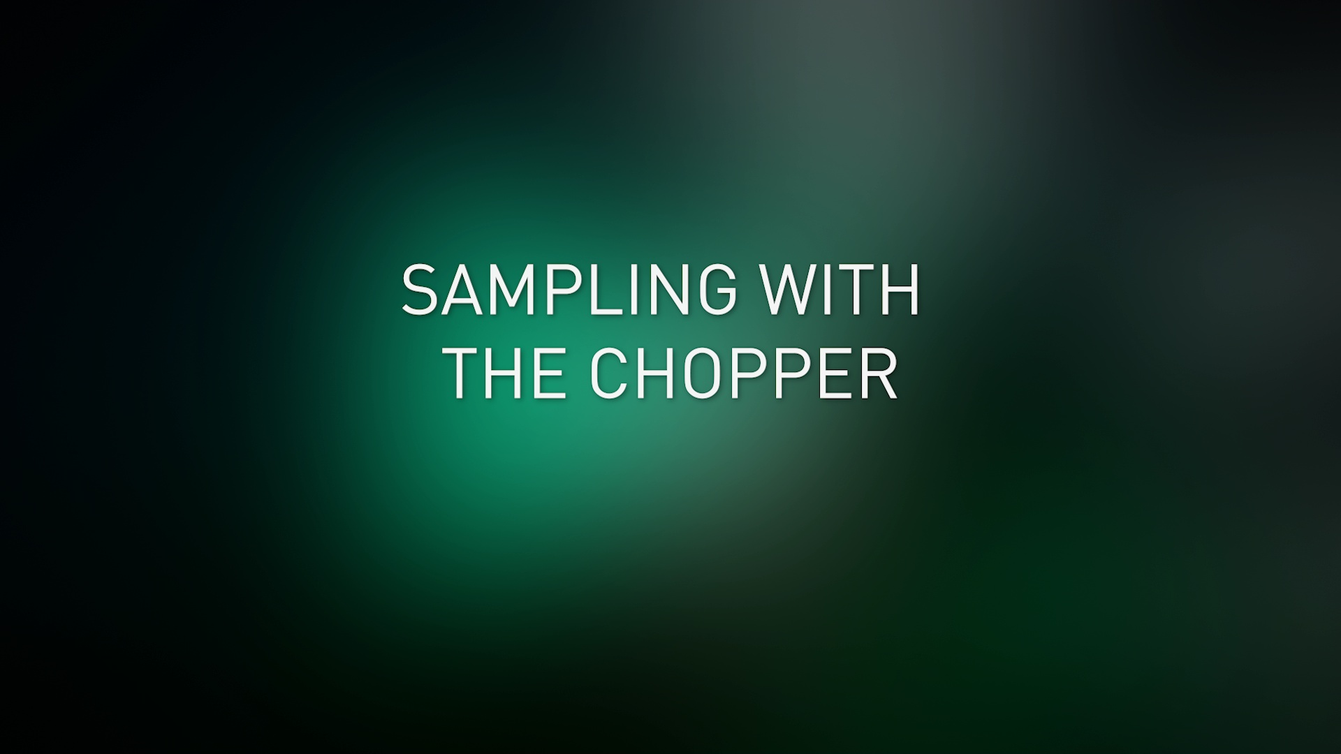 Sampling with the Chopper